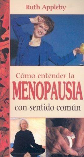 COMO ENTENDER LA MENOPAUSIA CON SENTIDO COMUN / 3 ED.