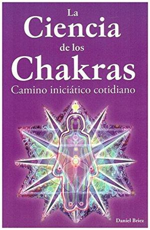 CIENCIA DE LOS CHAKRAS, LA. CAMINO INICIATICO COTIDIANO