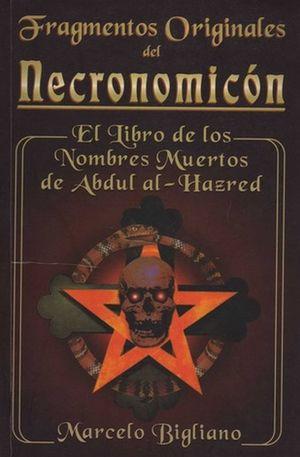 FRAGMENTOS ORIGINALES DEL NECRONOMICON. EL LIBRO DE LOS NOMBRES MUERTOS DE ABDUL AL HAZRED