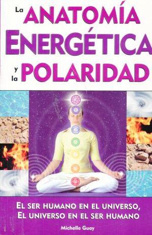 ANATOMIA ENERGETICA Y LA POLARIDAD, LA