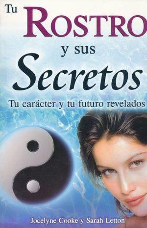 TU ROSTRO Y SUS SECRETOS. TU CARACTER Y TU FUTURO REVELADOS