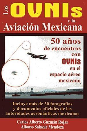 OVNIS Y LA AVIACION MEXICANA, LOS. 50 AÑOS DE ENCUENTROS CON OVNIS EN EL ESPACIO AEREO MEXICANO