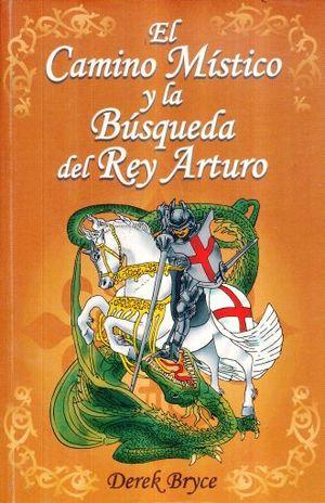 CAMINO MISTICO Y LA BUSQUEDA DEL REY ARTURO, EL