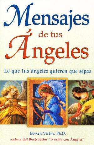 MENSAJES DE TUS ANGELES. LO QUE TUS ANGELES QUIEREN QUE SEPAS
