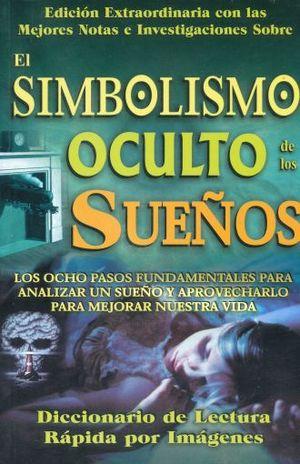 SIMBOLISMO OCULTO DE LOS SUEÑOS, EL / 3 ED. (INCLUYE DICCIONARIO DE LECTURA RAPIDA POR IMAGENES)