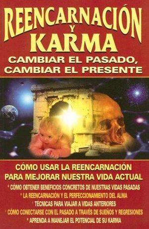 REENCARNACION Y KARMA. CAMBIAR EL PASADO CAMBIAR EL PRESENTE