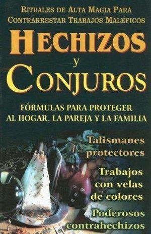 HECHIZOS Y CONJUROS. FORMULAS PARA PROTEGER AL HOGAR LA PAREJA Y LA FAMILIA