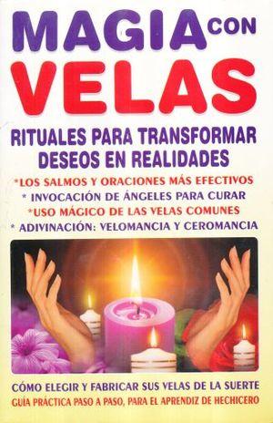 MAGIA CON VELAS. RITUALES PARA TRANSFORMAR DESEOS EN REALIDADES