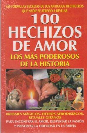 100 HECHIZOS DE AMOR. LOS MAS PODEROSOS DE LA HISTORIA / 4 ED.