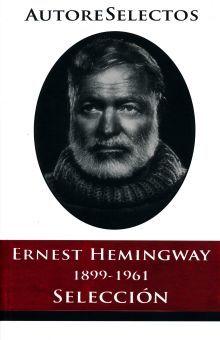 ERNEST HEMINGWAY 1899-1961. SELECCION