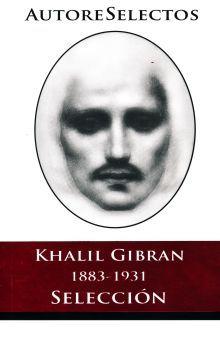 KHALIL GIBRAN 1883-1931. SELECCION