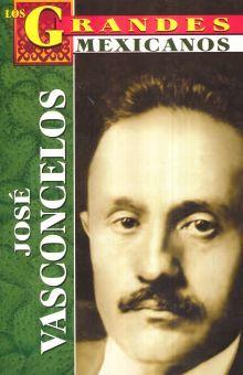 JOSE VASCONCELOS / LOS GRANDES MEXICANOS