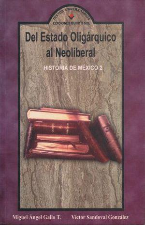 DEL ESTADO OLIGARQUICO AL NEOLIBERAL / HISTORIA DE MEXICO 2
