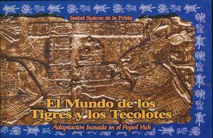 MUNDO DE LOS TIGRES Y LOS TECOLOTES, EL