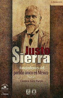 JUSTO SIERRA. ANTECEDENTES DEL PARTIDO UNICO EN MEXICO