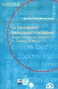 SOLIDARIDAD BENEFICENCIA Y PROGRAMAS, LA. PASADO Y PRESENTE DEL TRATAMIENTO DE LA POBREZA EN MEXICO