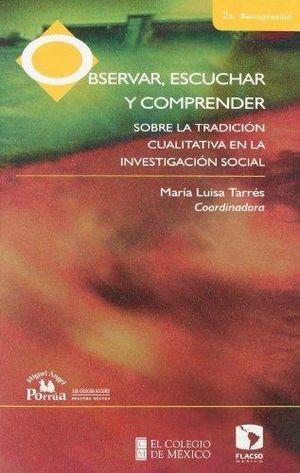 OBSERVAR ESCUCHAR Y COMPRENDER SOBRE LA TRADICION CUALITATIVA EN LA INVESTIGACION SOCIAL 1/REIMP