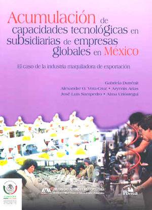 ACUMULACION DE CAPACIDADES TECNOLOGICAS EN SUBSIDIARIAS DE EMPRESAS GLOBALES EN MEXICO