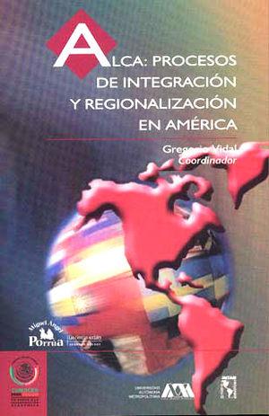 ALCA PROCESOS DE INTEGRACION Y REGIONALIZACION EN AMERICA