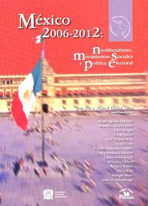 MEXICO 2006-2012 NEOLIBERALISMO MOVIMIENTOS SOCIALES Y POLITICA ELECTORAL
