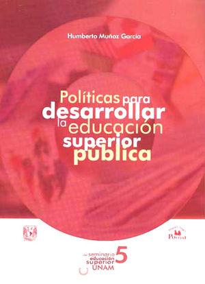 POLITICAS PARA DESARROLLAR LA EDUCACION SUPERIOR PUBLICA