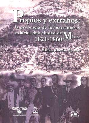 PROPIOS Y EXTRAÑOS LA PRESENCIA DE LOS EXTRANJEROS EN LA VIDA DE LA CIUDAD DE MEXICO 1821-1860
