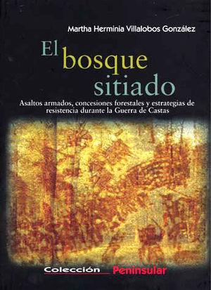 BOSQUE SITIADO. ASALTOS ARMADOS CONCESIONES FORESTALES Y ESTRATEGIAS DE RESISTENCIA DURANTE LA