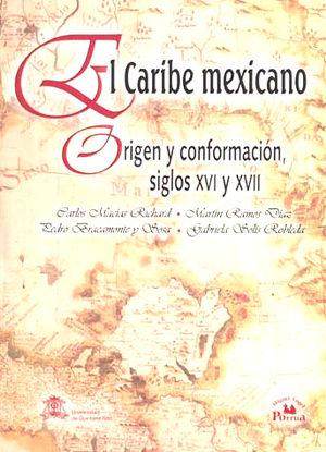 CARIBE MEXICANO, EL. ORIGEN Y CONFORMACION SIGLOS XVI Y XVII