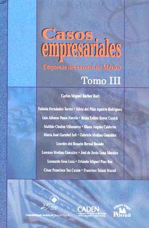 CASOS EMPRESARIALES. EMPRESAS DEL SURESTE DE MEXICO / TOMO III