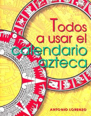TODOS A USAR EL CALENDARIO AZTECA