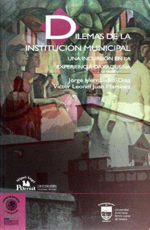 DILEMAS DE LA INSTITUCION MUNICIPAL. UNA INCURSION EN LA EXPERIENCIA OAXAQUEÑA