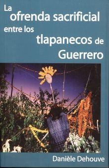 OFRENDA SACRIFICAL ENTRE LOS TLAPANECOS DE GUERRERO, LA