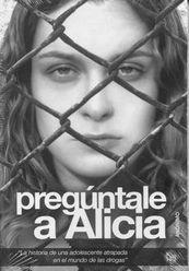 PREGUNTALE A ALICIA. LA HISTORIA DE UNA ADOLESCENTE ATRAPADA EN EL MUNDO DE LAS DROGAS