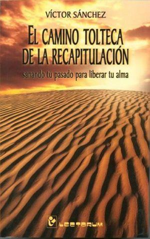 CAMINO TOLTECA DE LA RECAPITULACION, EL
