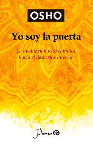 YO SOY LA PUERTA. LA MEDITACION Y LOS CAMINOS HACIA EL DESPERTAR INTERIOR