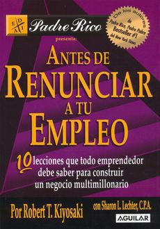 ANTES DE RENUNCIAR A TU EMPLEO. 10 LECCIONES QUE TODO EMPRENDEDOR DEBE SABER PARA CONSTRUIR UN NE...