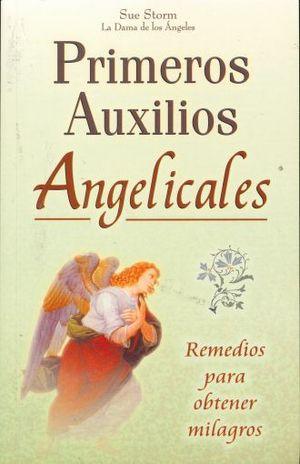 PRIMEROS AUXILIOS ANGELICALES. REMEDIOS PARA OBTENER MILAGROS
