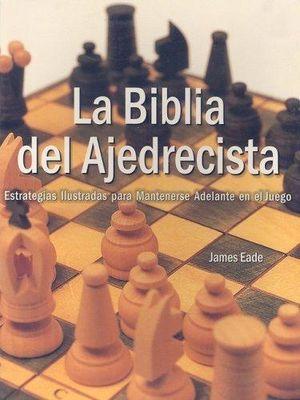 BIBLIA DEL AJEDRECISTA, LA. ESTRATEGIAS ILUSTRADAS PARA MANTENERSE ADELANTE EN EL JUEGO