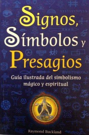 SIGNOS SIMBOLOS Y PRESAGIOS. GUIA ILUSTRADA DEL SIMBOLISMO MAGICO Y ESPIRITUAL