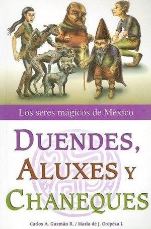 DUENDES ALUXES Y CHANEQUES. LOS SERES MAGICOS DE MEXICO