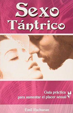 SEXO TANTRICO. GUIA PRACTICA PARA AUMENTAR EL PLACER SEXUAL