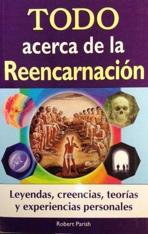 TODO ACERCA DE LA REENCARNACION. LEYENDAS CREENCIAS TEORIAS Y EXPERIENCIAS PERSONALES