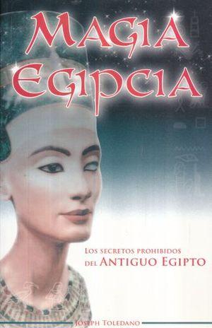 MAGIA EGIPCIA. LOS SECRETOS PROHIBIDOS DEL ANTIGUO EGIPTO