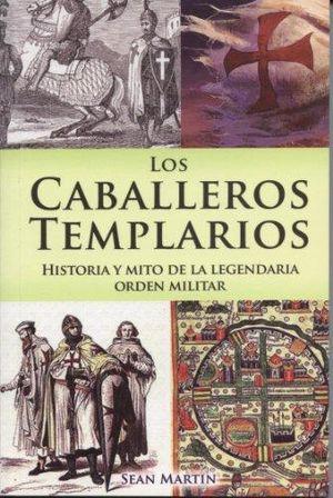 CABALLEROS TEMPLARIOS, LOS. HISTORIA Y MITO DE LA LEGENDARIA ORDEN MILITAR / 2 ED.