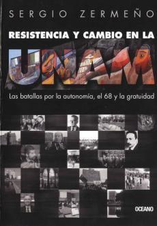 RESISTENCIA Y CAMBIO EN LA UNAM. LAS BATALLAS POR LA AUTONOMIA EL 68 Y LA GRATITUD