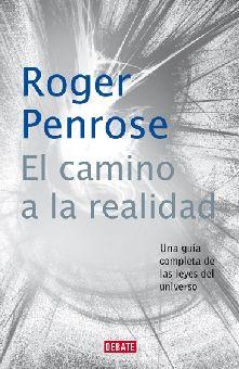 CAMINO A LA REALIDAD, EL. UNA GUIA COMPLETA DE LAS LEYES DEL UNIVERSO / PD.