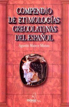 COMPENDIO DE ETIMOLOGIAS GRECOLATINAS DEL ESPAÑOL. BACHILLERATO