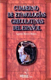 CUADERNO DE ETIMOLOGIAS GRECOLATINAS DEL ESPAÑOL. BACHILLERATO / 36 ED.
