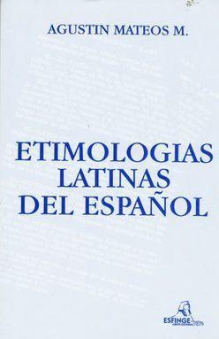ETIMOLOGIAS LATINAS DEL ESPAÑOL. BACHILLERATO / 30 ED.