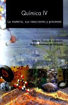 QUIMICA IV LA MATERIA SUS REACCIONES Y PROCESOS. BACHILLERATO